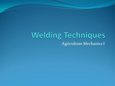 Agriculture Mechanics I. Weld Bead A weld resulting from a pass Stringer Bead Weave Bead.