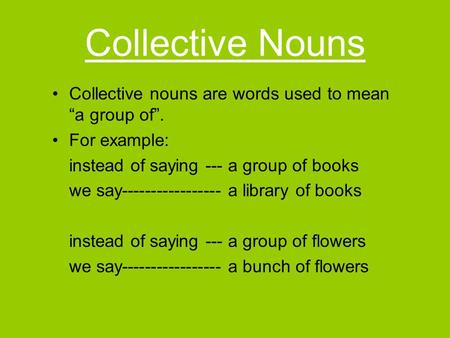 "Collective Nouns Collective nouns are words used to mean ""a group of""."