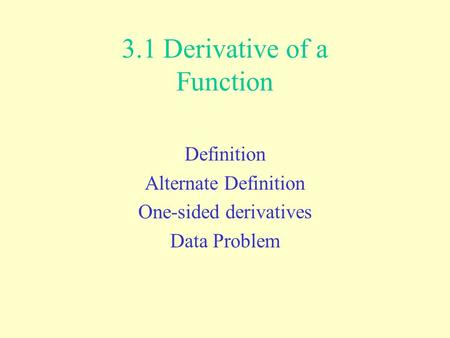 3.1 Derivative of a Function Definition Alternate Definition One-sided derivatives Data Problem.
