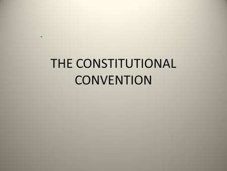 "THE CONSTITUTIONAL CONVENTION. FEDERALISTS Led By Alexander Hamilton Feared ""mob"" rule Favored Strong Central government The Federalist Papers Federalist."