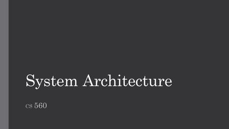 System Architecture CS 560. Project Design The requirements describe the function of a system as seen by the client. The software team must design a system.