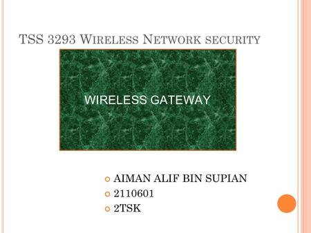 TSS 3293 W IRELESS N ETWORK SECURITY AIMAN ALIF BIN SUPIAN 2110601 2TSK WIRELESS GATEWAY.