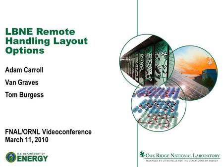LBNE Remote Handling Layout Options Adam Carroll Van Graves Tom Burgess FNAL/ORNL Videoconference March 11, 2010.
