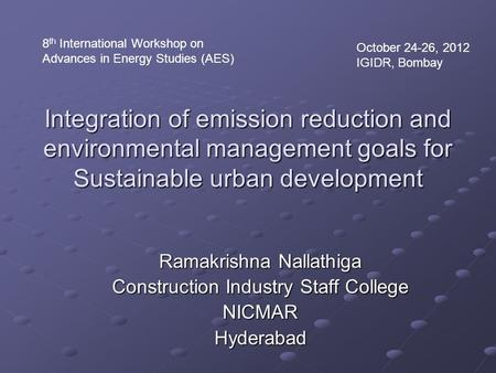 Integration of emission reduction and environmental management goals for Sustainable urban development Ramakrishna Nallathiga Construction Industry Staff.