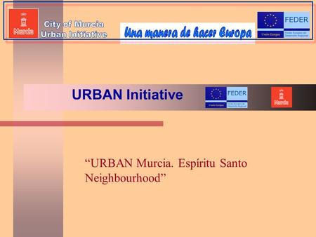 """URBAN Murcia. Espíritu Santo Neighbourhood"" URBAN Initiative."