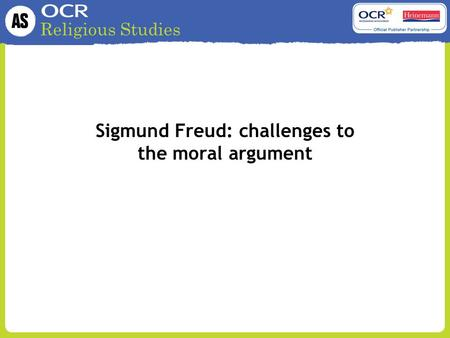 Religious Studies Sigmund Freud: challenges to the moral argument.