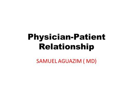 Physician-Patient Relationship SAMUEL AGUAZIM ( MD)