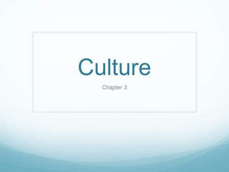 Culture Chapter 3. What is culture? Culture refers to the learned and shared behaviors, beliefs, attitudes, values, and materialistic objects that characterize.