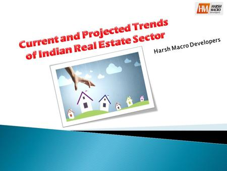 Harsh Macro Developers. India's real estate market comprising housing, retail, hospitality and commercial is expected to reach US$ 180 billion by 2020.
