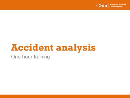 Accident analysis One-hour training. Accident analysis o This training is aimed at anyone interested in learning how to develop an effective accident.