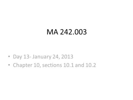 MA 242.003 Day 13- January 24, 2013 Chapter 10, sections 10.1 and 10.2.