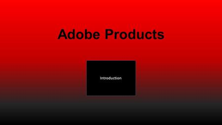 Adobe Products Introduction. Menu Within this PowerPoint I plan to give small introduction to some of the applications provided by adobe. These are the.