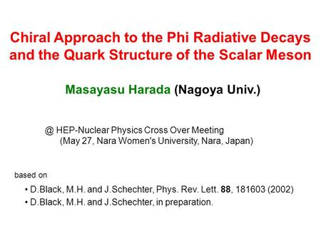 Chiral Approach to the Phi Radiative Decays and the Quark Structure of the Scalar Meson Masayasu Harada (Nagoya Univ.) based HEP-Nuclear Physics Cross.