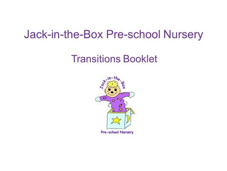 Jack-in-the-Box Pre-school Nursery Transitions Booklet.