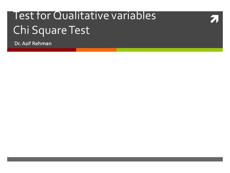  Test for Qualitative variables Chi Square Test Dr. Asif Rehman.
