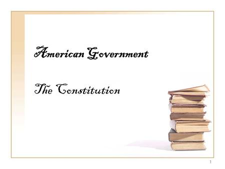 1 American Government The Constitution. 2 Outline of the Constitution Six Basic Principles Outline of the Constitution THE CONSTITUTION.