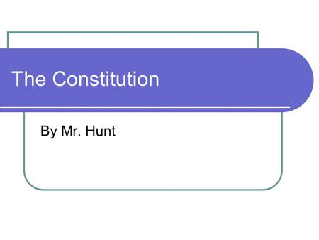 The Constitution By Mr. Hunt. Structure and Principles Article I Creates Congress Legislative Branch Describes the two Houses How to make laws.