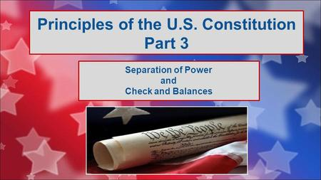 Principles of the U.S. Constitution Part 3 Separation of Power and Check and Balances.