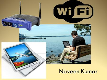Naveen Kumar. Contents  Introduction  Need of Wi-Fi Technology  Purpose  History  Wi-Fi Technology  How a Wi-Fi Network Works  Topologies & Configurations.