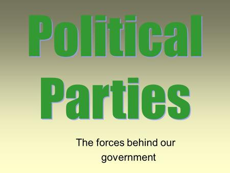 The forces behind our government Political Parties.