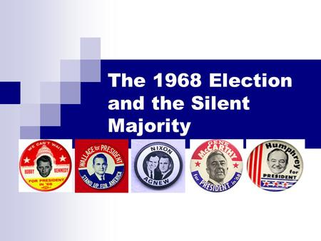 The 1968 Election and the Silent Majority. 1968: The Comeback of Richard Nixon.