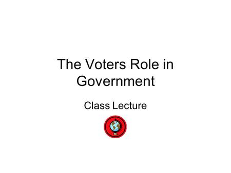 The Voters Role in Government Class Lecture. Requirements for Voters Requirements for voters in Georgia: 1. 18 years old 2. Citizen of the United States.