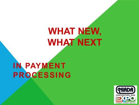 WHAT NEW, WHAT NEXT IN PAYMENT PROCESSING. EMV WHAT IS EMV? 3  An acronym created by Europay ®, MasterCard ® and Visa ®  The global standard for the.