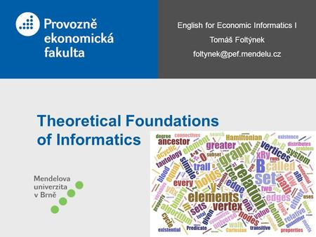 English for Economic Informatics I Tomáš Foltýnek Theoretical Foundations of Informatics.