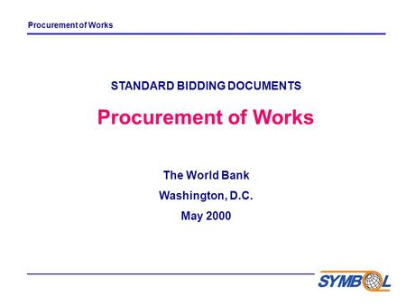 1 STANDARD BIDDING DOCUMENTS Procurement of Works The World Bank Washington, D.C. May 2000 Procurement of Works.