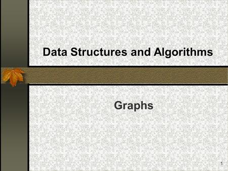 1 Data Structures and Algorithms Graphs. 2 Graphs Basic Definitions Paths and Cycles Connectivity Other Properties Representation Examples of Graph Algorithms: