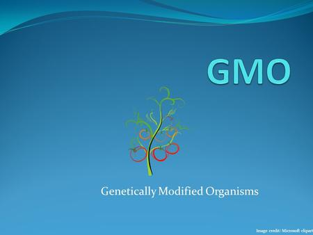Genetically Modified Organisms Image credit: Microsoft clipart.