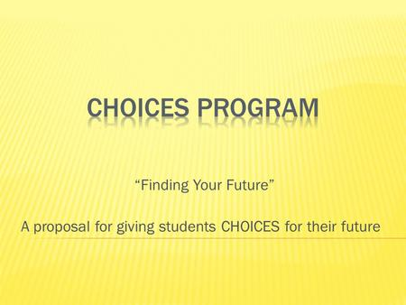 """Finding Your Future"" A proposal for giving students CHOICES for their future."