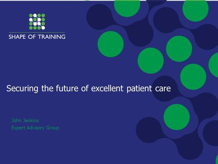 Securing the future of excellent patient care John Jenkins Expert Advisory Group.