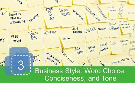 3 Business Style: Word Choice, Conciseness, and Tone.
