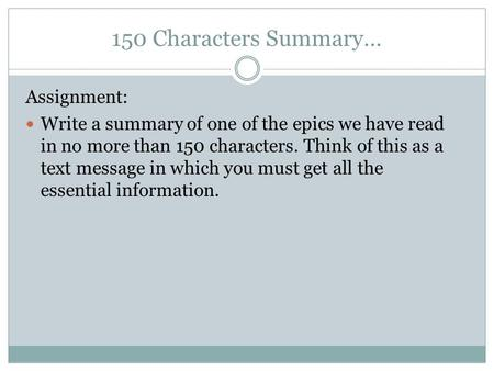 150 Characters Summary… Assignment: Write a summary of one of the epics we have read in no more than 150 characters. Think of this as a text message in.