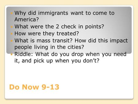 Do Now 9-13 Why did immigrants want to come to America? What were the 2 check in points? How were they treated? What is mass transit? How did this impact.