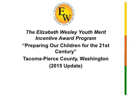 "The Elizabeth Wesley Youth Merit Incentive Award Program ""Preparing Our Children for the 21st Century"" Tacoma-Pierce County, Washington (2015 Update) 1."