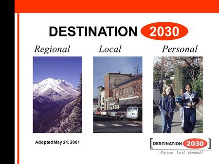 DESTINATION 2030 Regional Local Personal Adopted May 24, 2001.