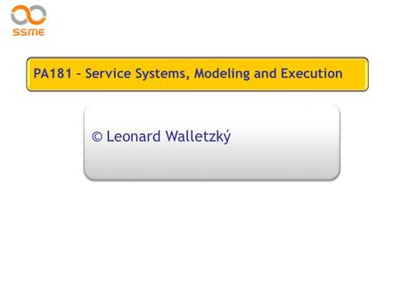 Is It Possible To Teach Service Science? © Leonard Walletzký PA181 – Service Systems, Modeling and Execution.