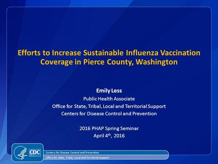Efforts to Increase Sustainable Influenza Vaccination Coverage in Pierce County, Washington Emily Less Public Health Associate Office for State, Tribal,