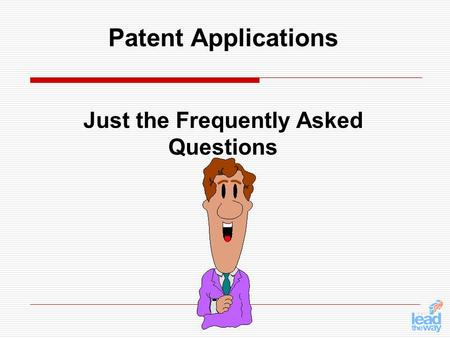 Patent Applications Just the Frequently Asked Questions.