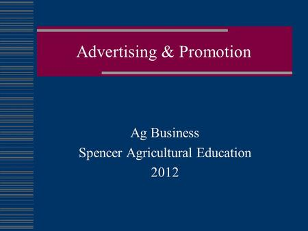 Advertising & Promotion Ag Business Spencer Agricultural Education 2012.
