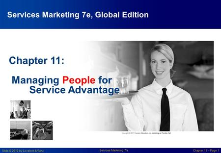 Slide © 2010 by Lovelock & Wirtz Services Marketing 7/e Chapter 11 – Page 1 Chapter 11: Managing People for Service Advantage Services Marketing 7e, Global.