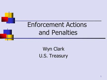 Enforcement Actions and Penalties Wyn Clark U.S. Treasury 1.