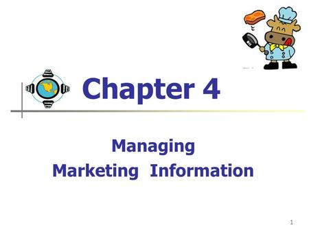 1 Chapter 4 Managing Marketing Information Jian Hong SHAO USTB Concept Connections Explain the importance of information to the company. Define the marketing.