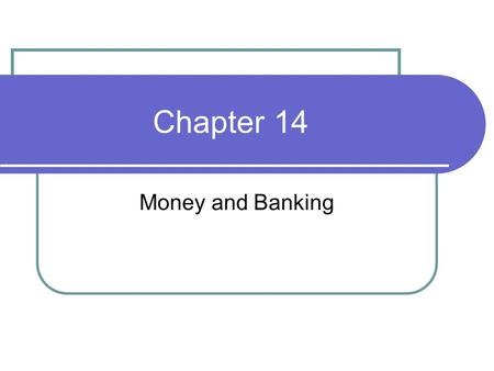 Chapter 14 Money and Banking.