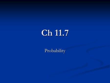 Ch 11.7 Probability. Definitions Experiment – any happening for which the result is uncertain Experiment – any happening for which the result is uncertain.