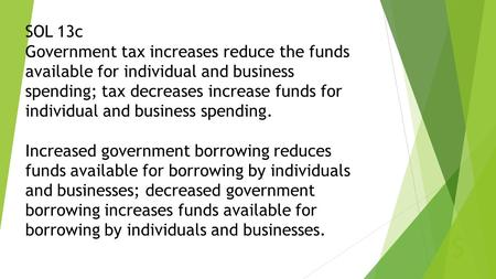 S SOL 13c Government tax increases reduce the funds available for individual and business spending; tax decreases increase funds for individual and business.