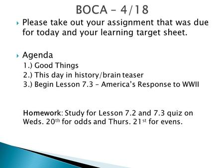  Please take out your assignment that was due for today and your learning target sheet.  Agenda 1.) Good Things 2.) This day in history/brain teaser.
