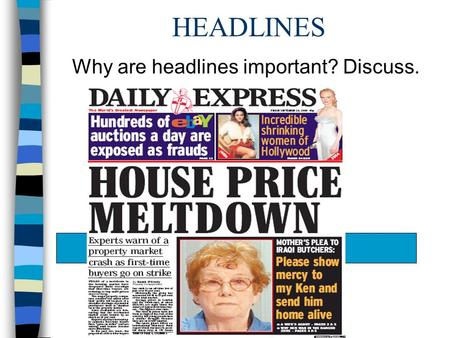 HEADLINES Why are headlines important? Discuss..